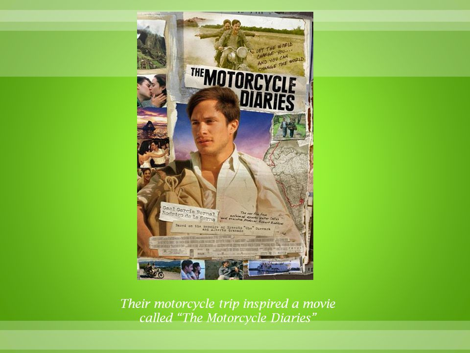Their motorcycle trip inspired a movie called The Motorcycle Diaries