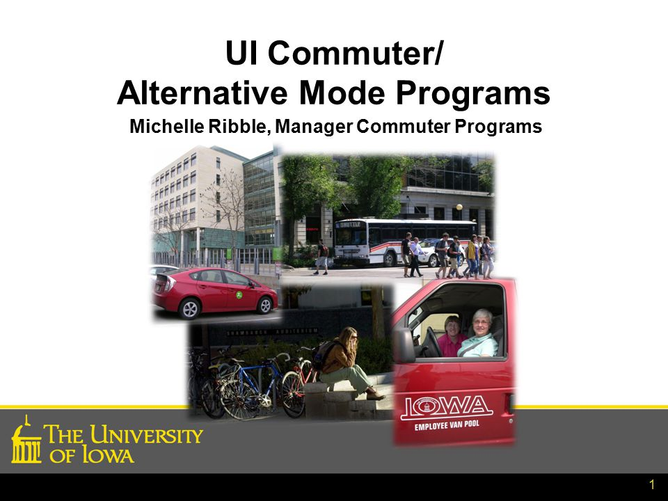 1 UI Commuter/ Alternative Mode Programs Michelle Ribble, Manager Commuter Programs