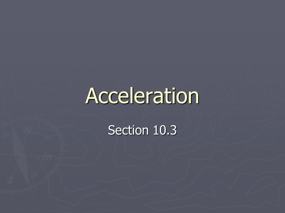 Acceleration Section 10.3