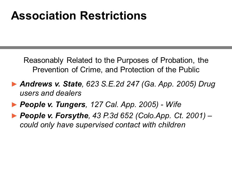 Association Restrictions Reasonably Related to the Purposes of Probation, the Prevention of Crime, and Protection of the Public ► Andrews v.