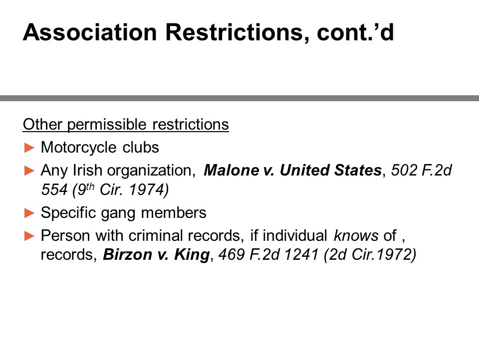 Association Restrictions, cont.'d Other permissible restrictions ► Motorcycle clubs ► Any Irish organization, Malone v.