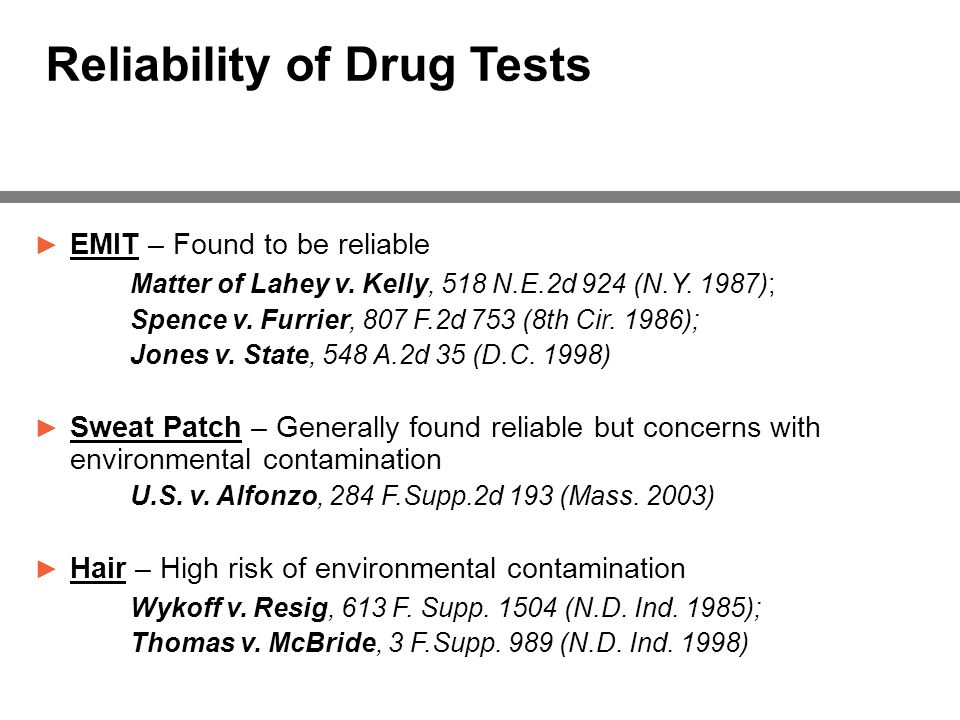 Reliability of Drug Tests ► EMIT – Found to be reliable Matter of Lahey v.