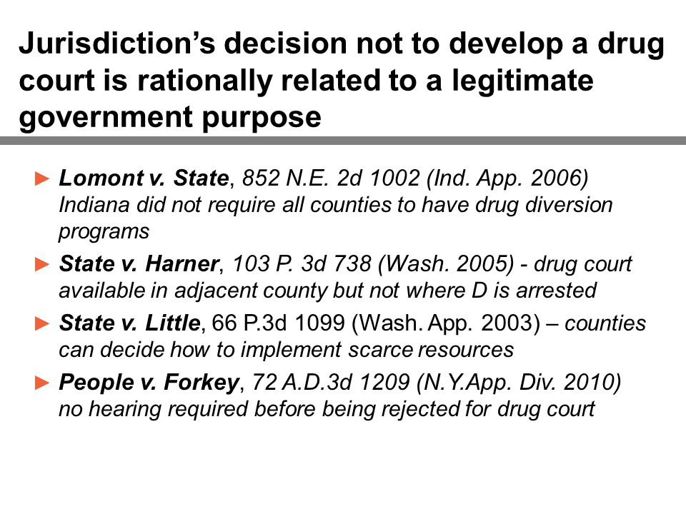 Jurisdiction's decision not to develop a drug court is rationally related to a legitimate government purpose ► Lomont v.