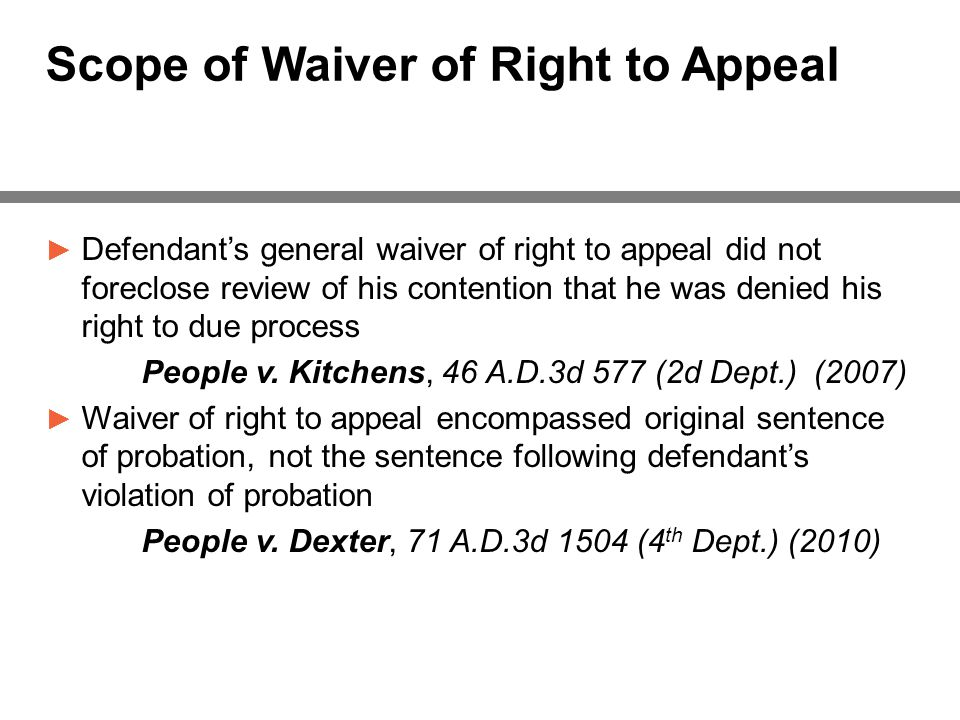 Scope of Waiver of Right to Appeal ► Defendant's general waiver of right to appeal did not foreclose review of his contention that he was denied his right to due process People v.
