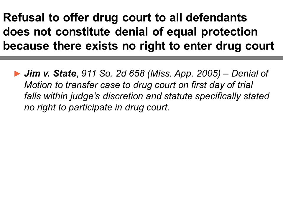 Refusal to offer drug court to all defendants does not constitute denial of equal protection because there exists no right to enter drug court ► Jim v.