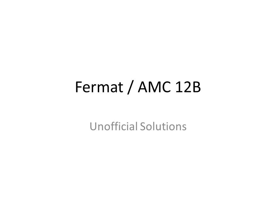Fermat / AMC 12B Unofficial Solutions