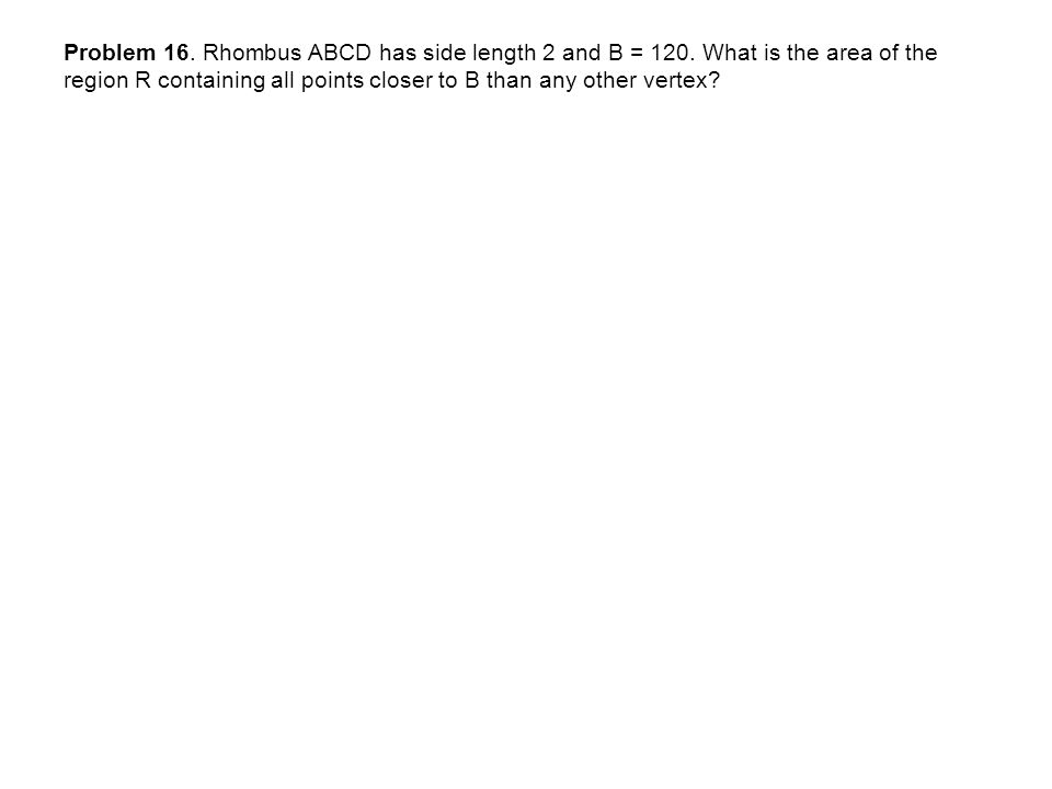 Problem 16. Rhombus ABCD has side length 2 and B = 120.