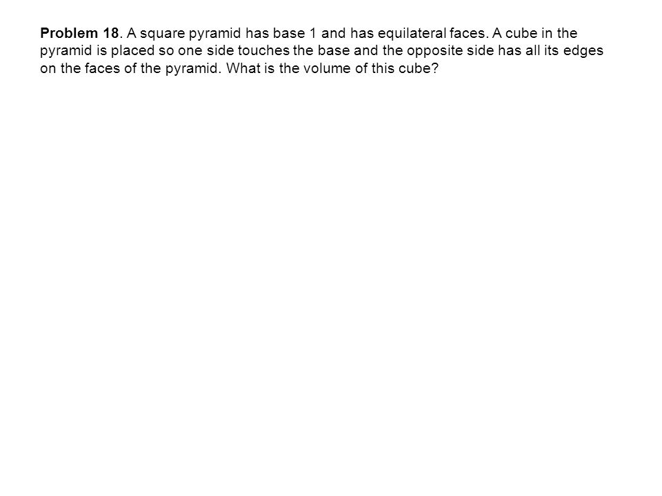 Problem 18. A square pyramid has base 1 and has equilateral faces.
