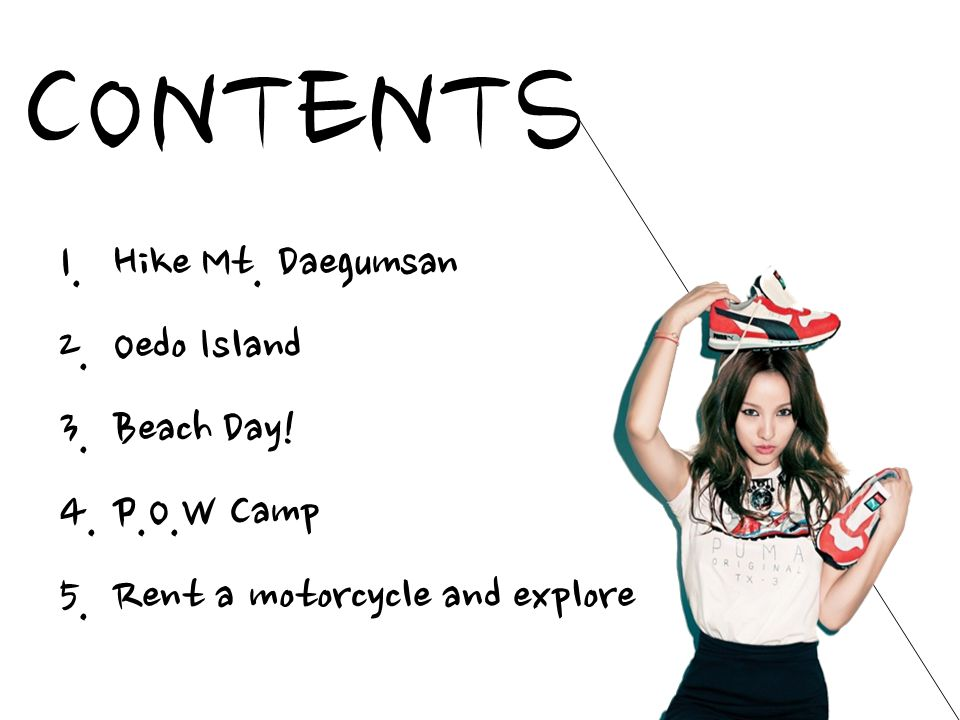 CONTENTS 1. Hike Mt. Daegumsan 2. Oedo Island 3. Beach Day! 4. P.O.W Camp 5. Rent a motorcycle and explore