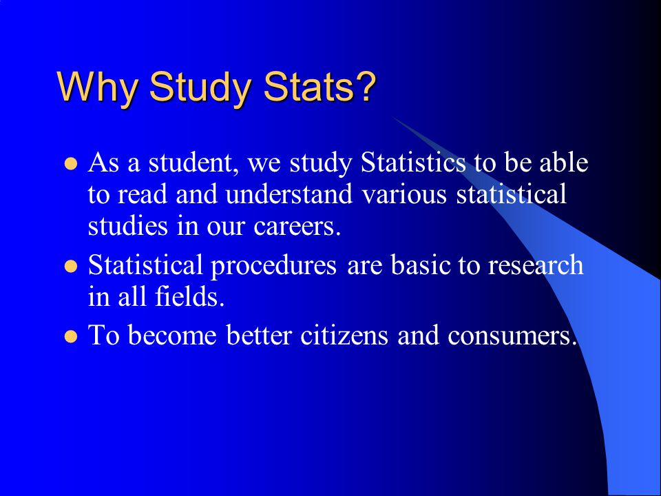Statistics is Current... Modern day executives use statistics to shape decision making.