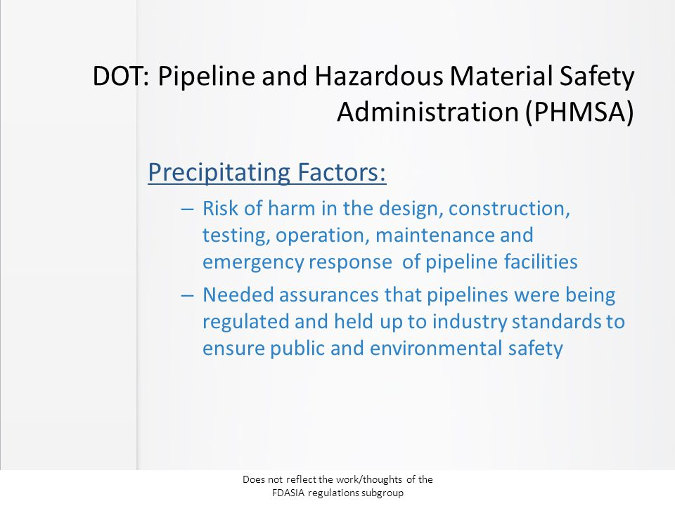 DOT: Pipeline and Hazardous Material Safety Administration (PHMSA) Precipitating Factors: – Risk of harm in the design, construction, testing, operati