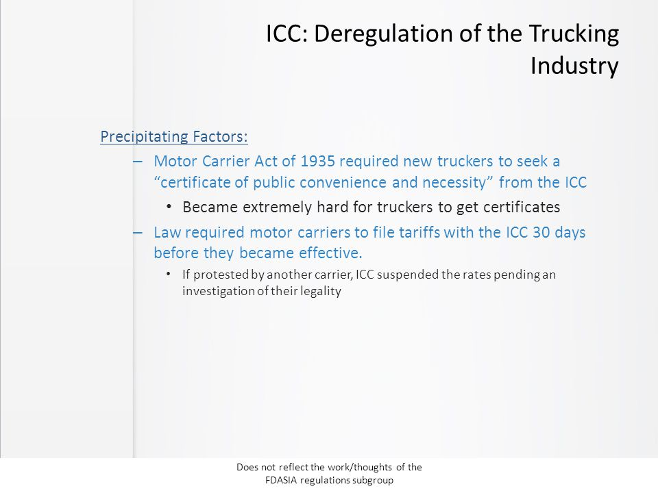"ICC: Deregulation of the Trucking Industry Precipitating Factors: – Motor Carrier Act of 1935 required new truckers to seek a ""certificate of public c"