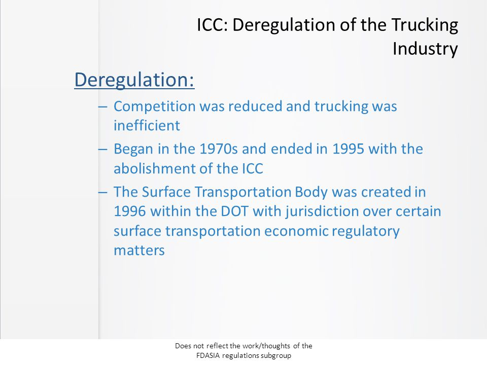 ICC: Deregulation of the Trucking Industry Deregulation: – Competition was reduced and trucking was inefficient – Began in the 1970s and ended in 1995