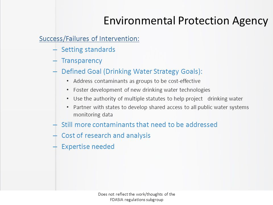 Environmental Protection Agency Success/Failures of Intervention: – Setting standards – Transparency – Defined Goal (Drinking Water Strategy Goals): A