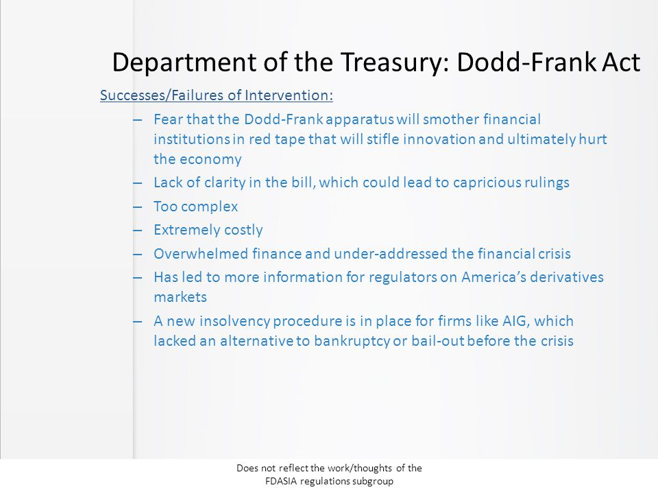 Department of the Treasury: Dodd-Frank Act Successes/Failures of Intervention: – Fear that the Dodd-Frank apparatus will smother financial institution