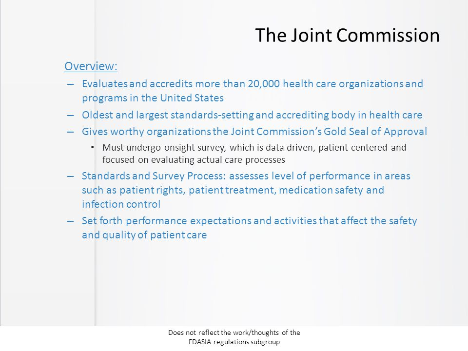 The Joint Commission Overview: – Evaluates and accredits more than 20,000 health care organizations and programs in the United States – Oldest and lar