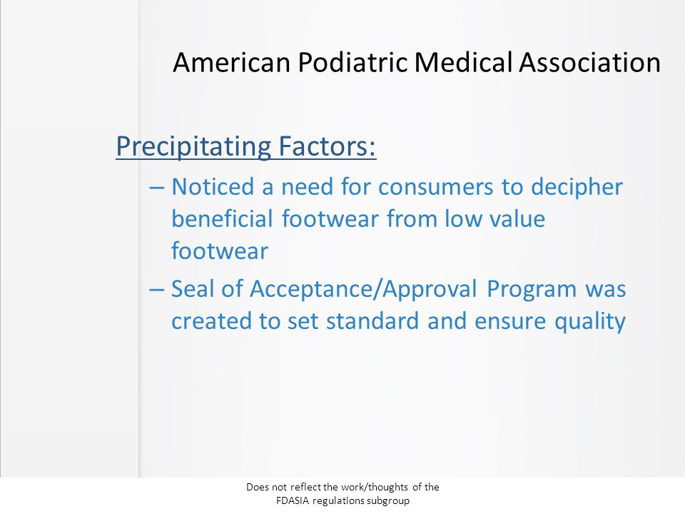 American Podiatric Medical Association Precipitating Factors: – Noticed a need for consumers to decipher beneficial footwear from low value footwear –