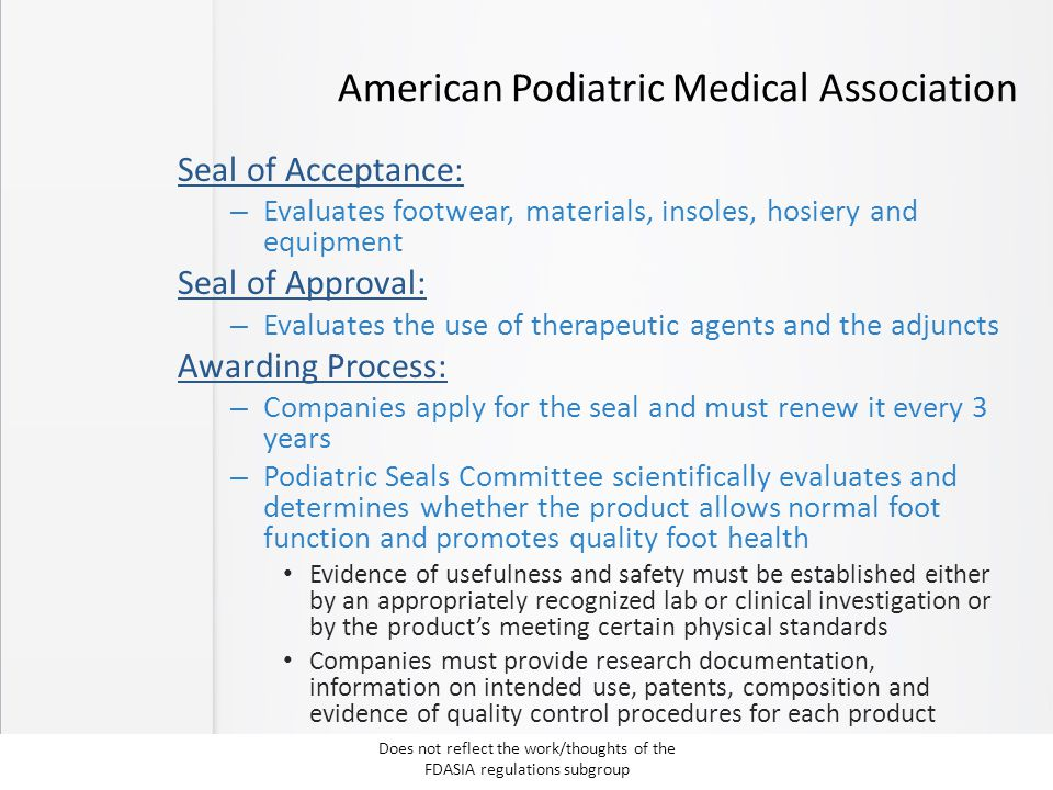 American Podiatric Medical Association Seal of Acceptance: – Evaluates footwear, materials, insoles, hosiery and equipment Seal of Approval: – Evaluat
