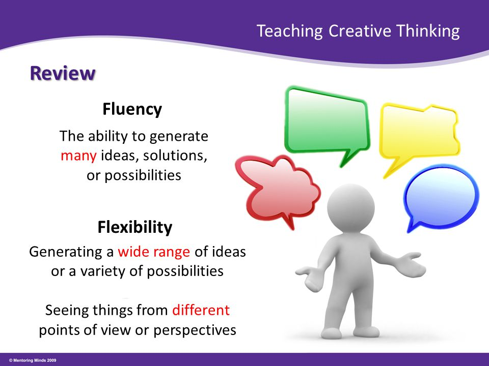 Teaching Creative Thinking Review Fluency Flexibility Generating a wide range of ideas or a variety of possibilities Seeing things from different poin