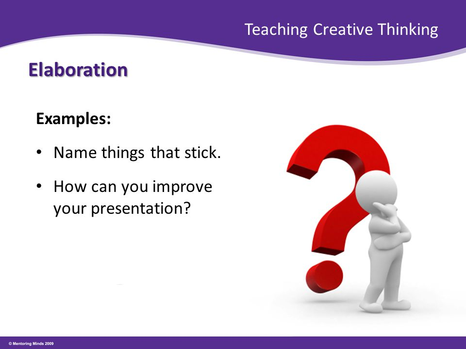 Teaching Creative Thinking Elaboration Examples: Name things that stick. How can you improve your presentation?