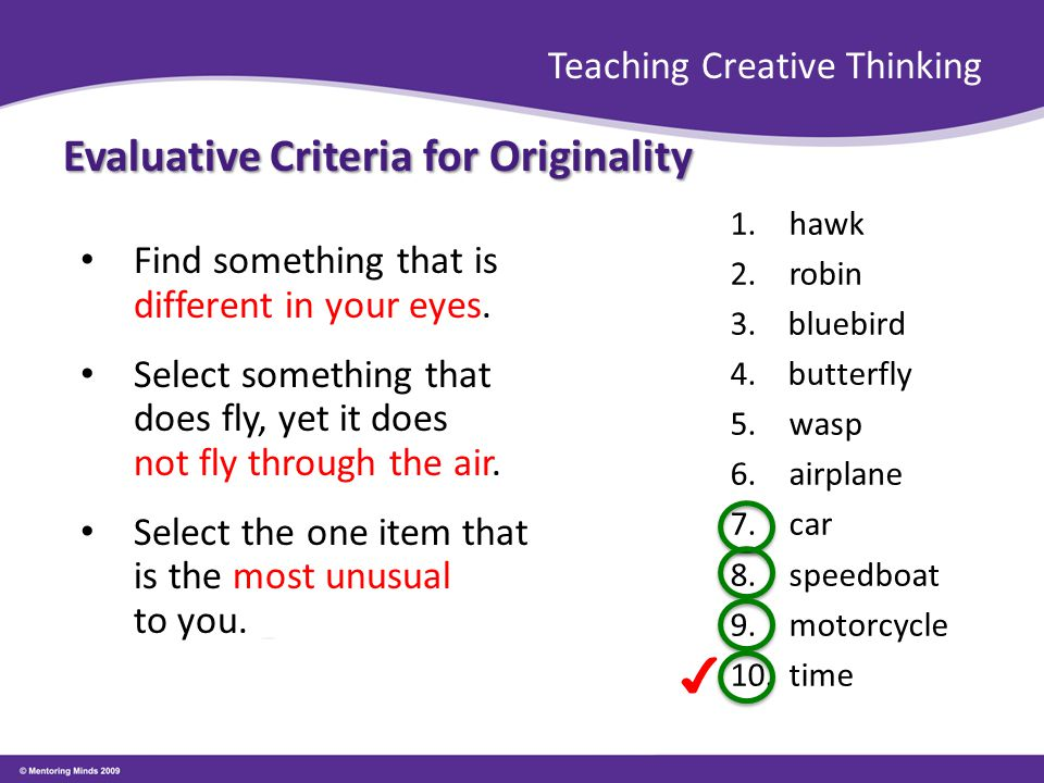 Teaching Creative Thinking Evaluative Criteria for Originality Find something that is different in your eyes. Select something that does fly, yet it d
