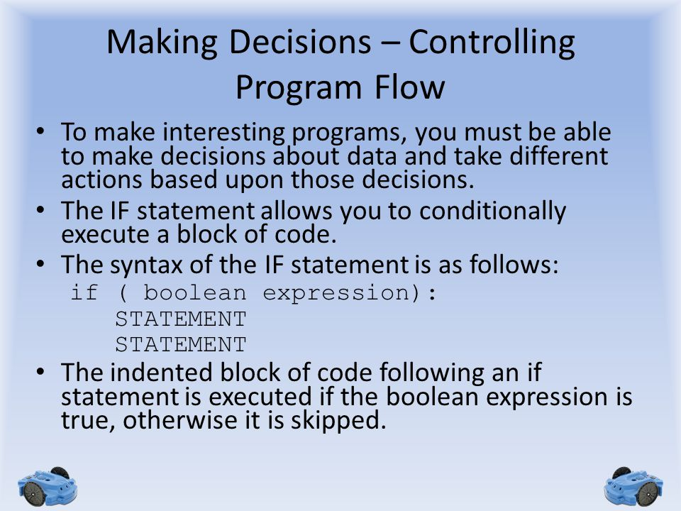 Making Decisions – Controlling Program Flow To make interesting programs, you must be able to make decisions about data and take different actions bas