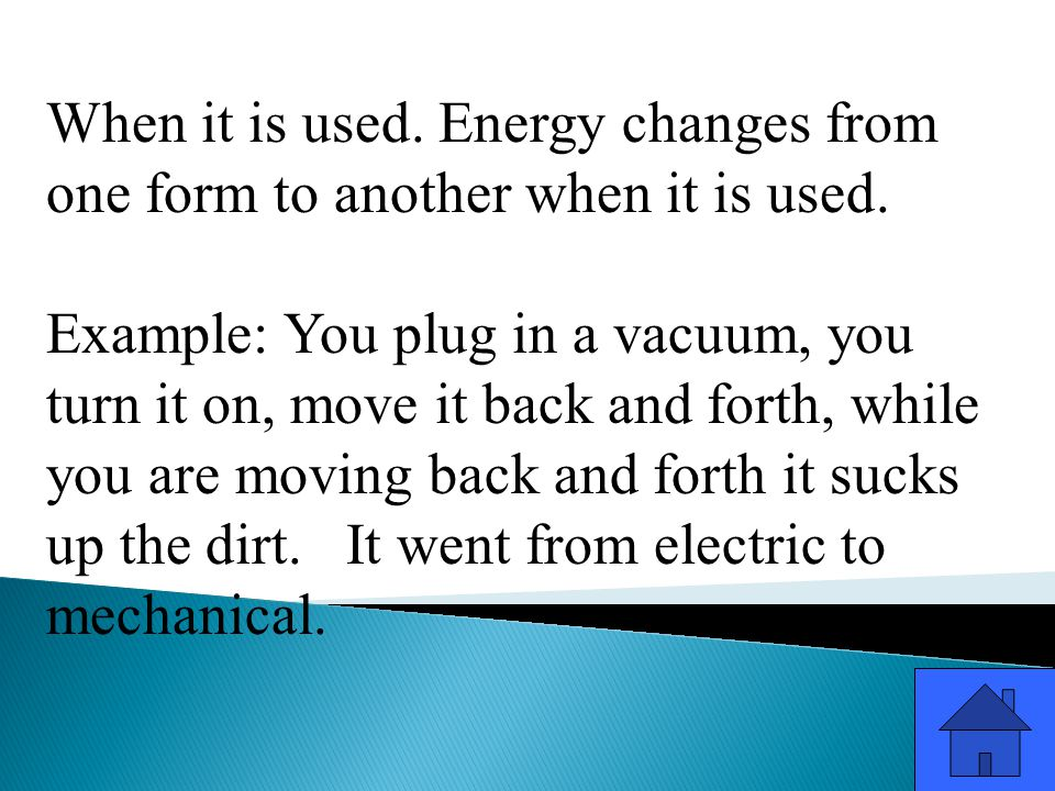 When it is used. Energy changes from one form to another when it is used.