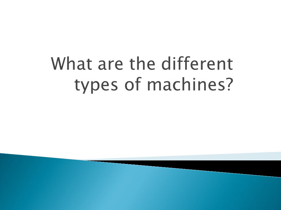 What are the different types of machines