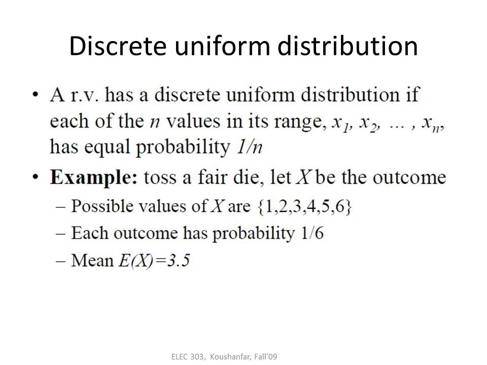 ELEC 303, Koushanfar, Fall'09 Discrete uniform distribution