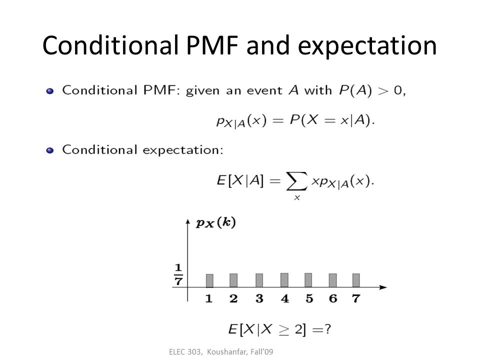 ELEC 303, Koushanfar, Fall'09 Conditional PMF and expectation