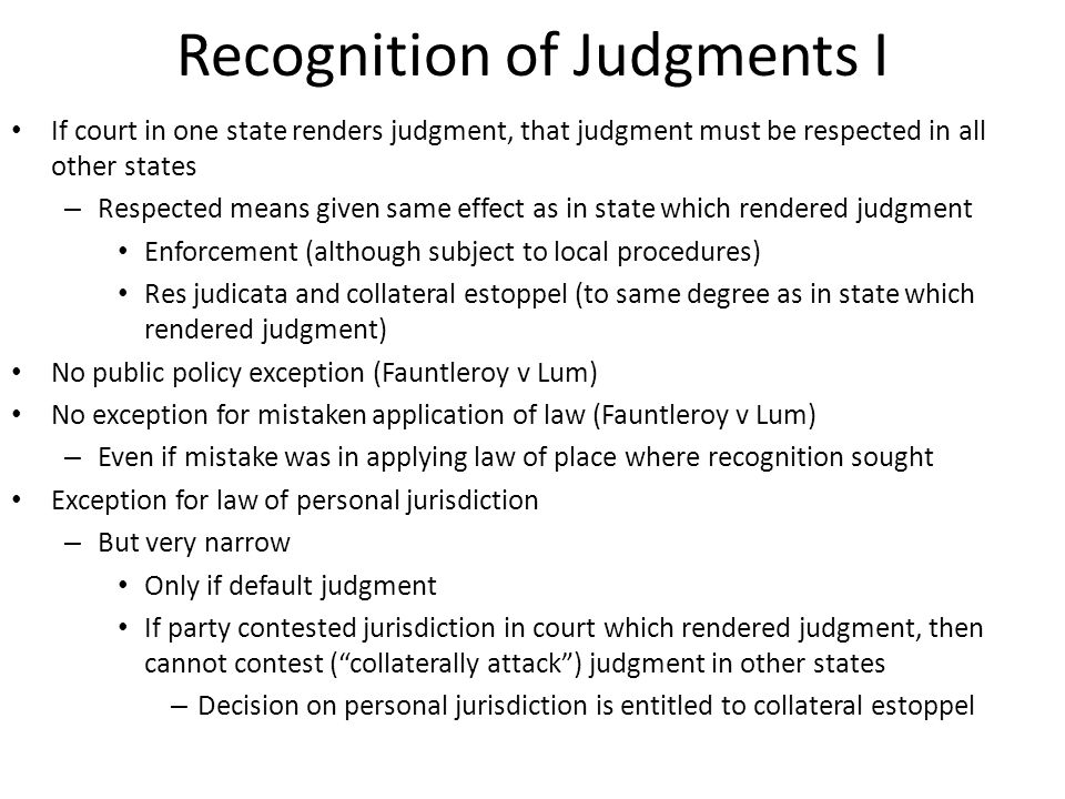 Recognition of Judgments II Exception for judgments purporting to accomplish an official act within the exclusive province of a [sister] state – E.g.