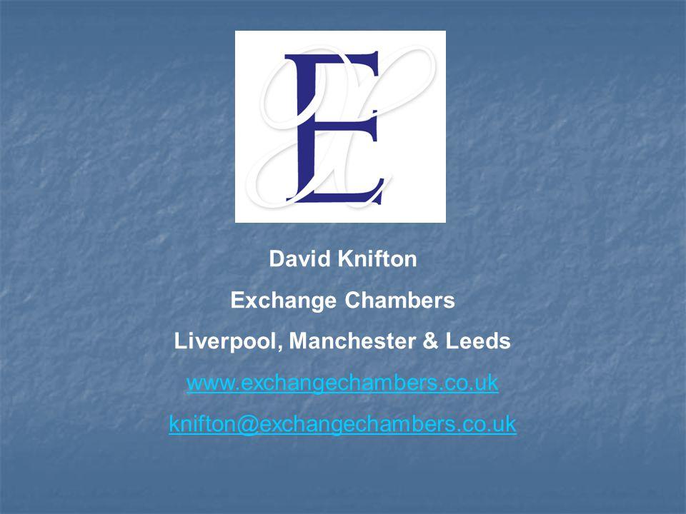 David Knifton Exchange Chambers Liverpool, Manchester & Leeds www.exchangechambers.co.uk knifton@exchangechambers.co.uk