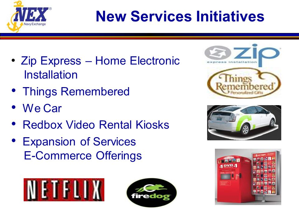 New Services Initiatives Zip Express – Home Electronic Installation Things Remembered We Car Redbox Video Rental Kiosks Expansion of Services E-Commerce Offerings
