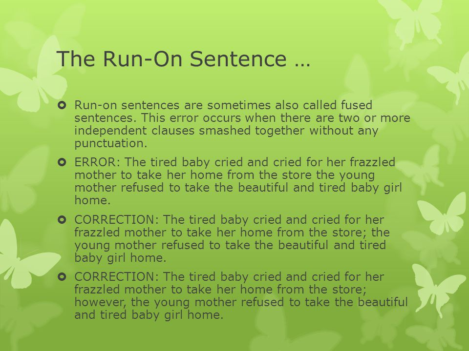 The Run-On Sentence …  Run-on sentences are sometimes also called fused sentences.