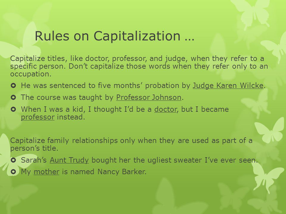 Rules on Capitalization … Capitalize titles, like doctor, professor, and judge, when they refer to a specific person.