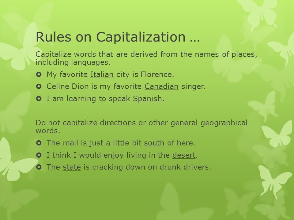 Rules on Capitalization … Capitalize words that are derived from the names of places, including languages.