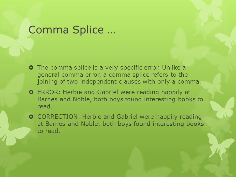 Comma Splice …  The comma splice is a very specific error.