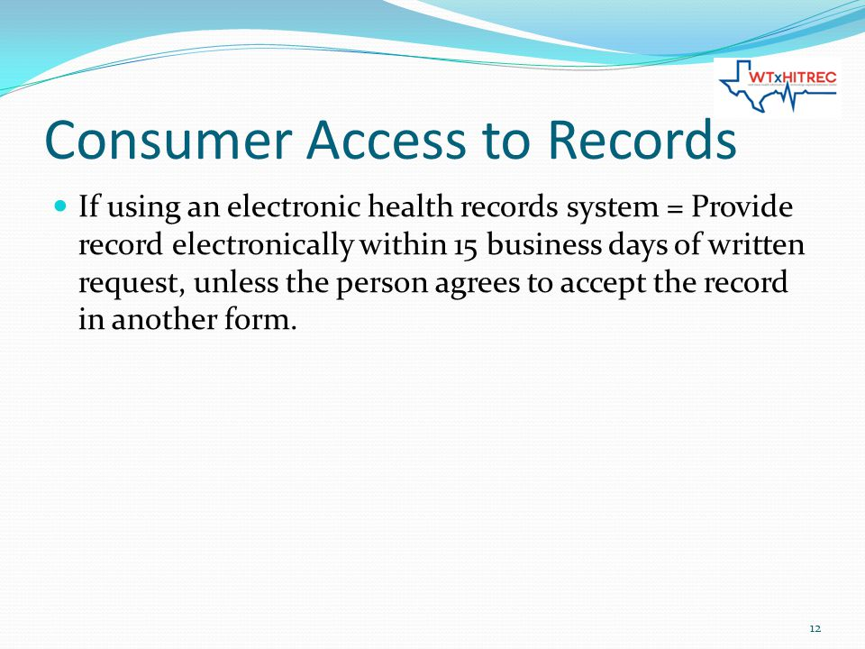 Consumer Access to Records If using an electronic health records system = Provide record electronically within 15 business days of written request, unless the person agrees to accept the record in another form.
