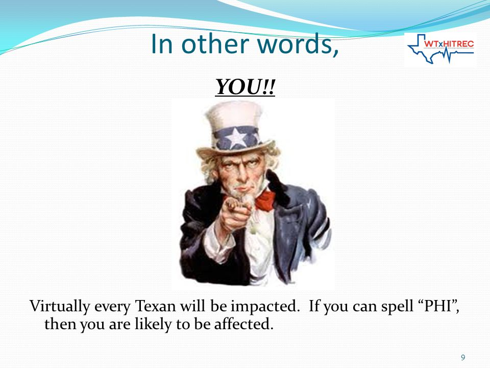 In other words, YOU!. Virtually every Texan will be impacted.