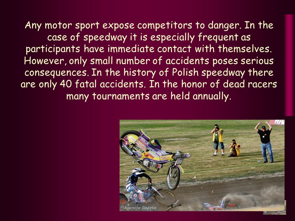 Any motor sport expose competitors to danger.
