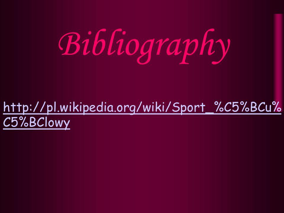 Bibliography http://pl.wikipedia.org/wiki/Sport_%C5%BCu% C5%BClowy