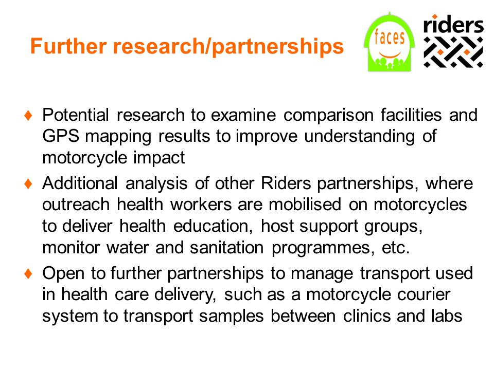 Further research/partnerships ♦Potential research to examine comparison facilities and GPS mapping results to improve understanding of motorcycle impa