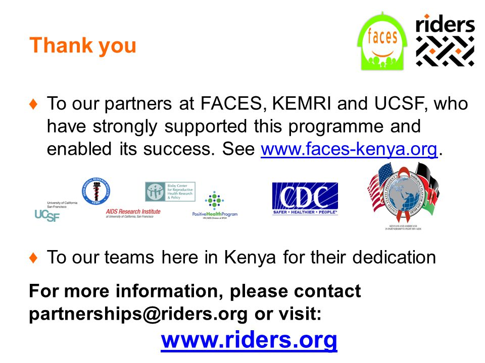 Thank you ♦To our partners at FACES, KEMRI and UCSF, who have strongly supported this programme and enabled its success.