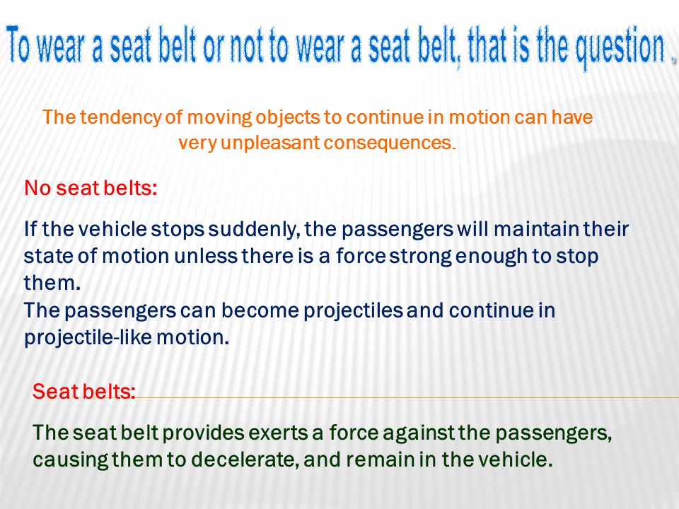 No seat belts: If the vehicle stops suddenly, the passengers will maintain their state of motion unless there is a force strong enough to stop them. T