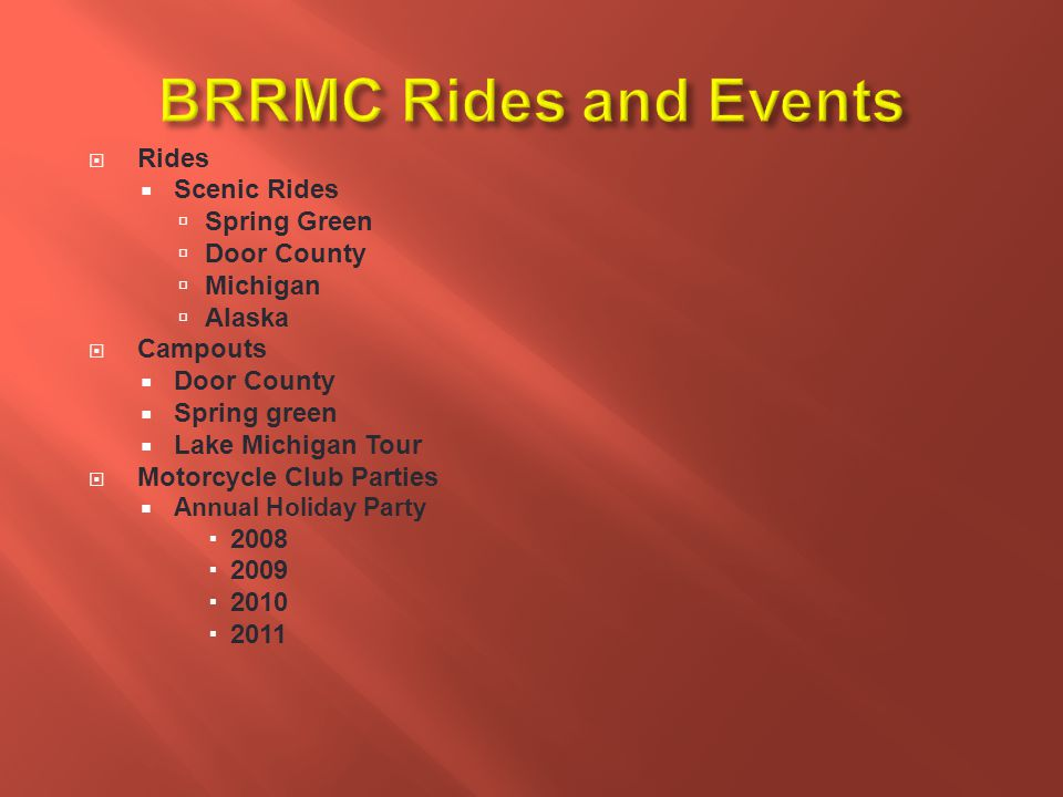  Rides  Scenic Rides  Spring Green  Door County  Michigan  Alaska  Campouts  Door County  Spring green  Lake Michigan Tour  Motorcycle Club Parties  Annual Holiday Party  2008  2009  2010  2011