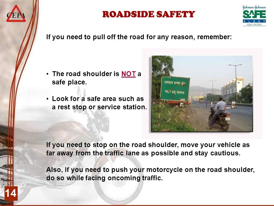 14 ROADSIDE SAFETY If you need to stop on the road shoulder, move your vehicle as far away from the traffic lane as possible and stay cautious.