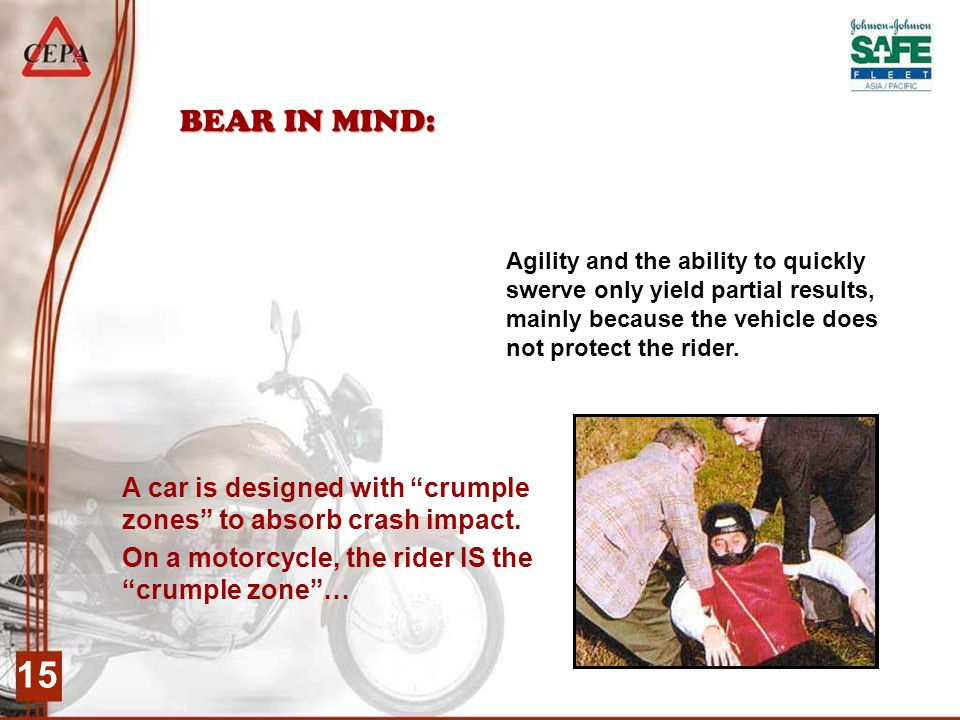 15 BEAR IN MIND: Agility and the ability to quickly swerve only yield partial results, mainly because the vehicle does not protect the rider.