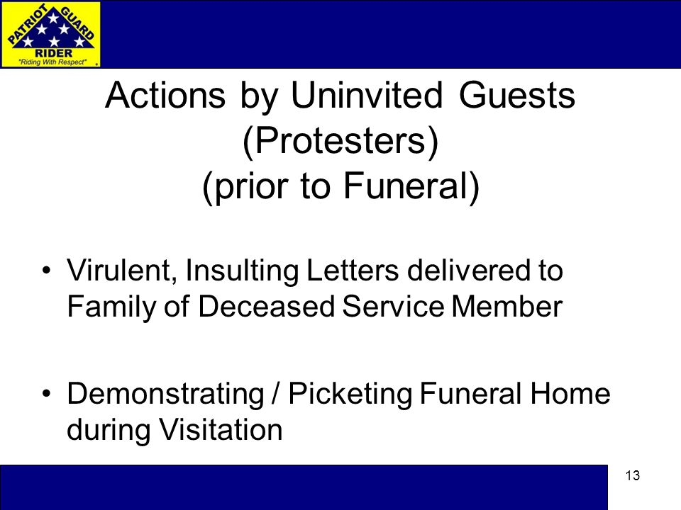 13 Actions by Uninvited Guests (Protesters) (prior to Funeral) Virulent, Insulting Letters delivered to Family of Deceased Service Member Demonstrating / Picketing Funeral Home during Visitation