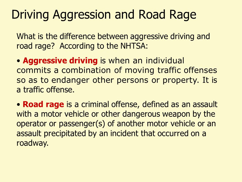 Driving Aggression and Road Rage What is the difference between aggressive driving and road rage? According to the NHTSA: Aggressive driving is when a