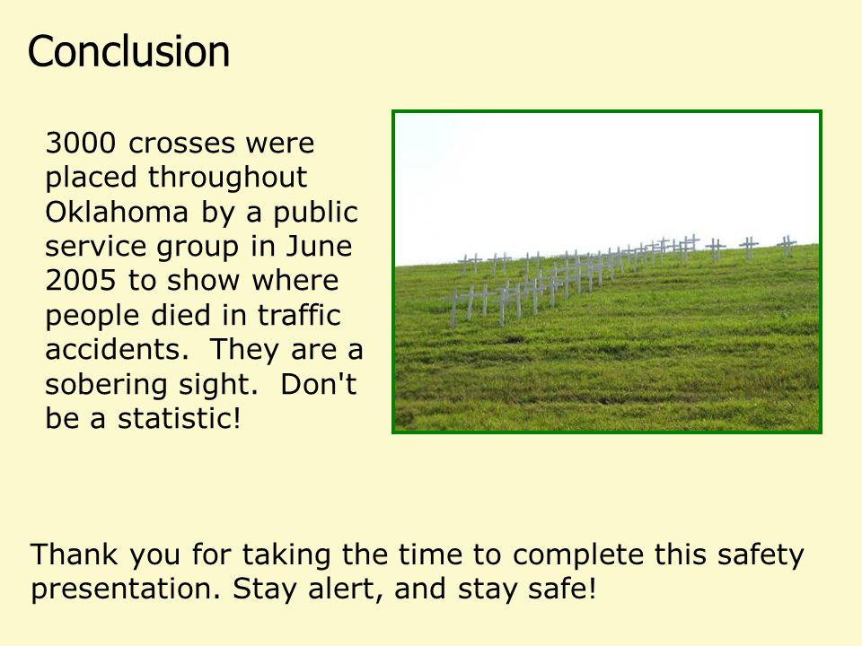 Conclusion 3000 crosses were placed throughout Oklahoma by a public service group in June 2005 to show where people died in traffic accidents. They ar